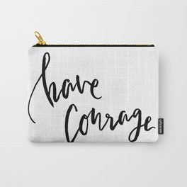 Have Courage Carry-All Pouch