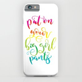 Put On Your Big Girl Pants | Rainbow Lettering iPhone Case
