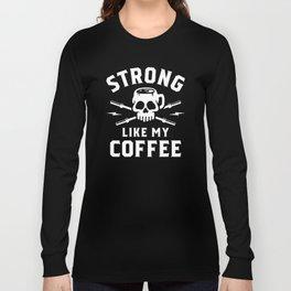 Strong Like My Coffee Long Sleeve T-shirt