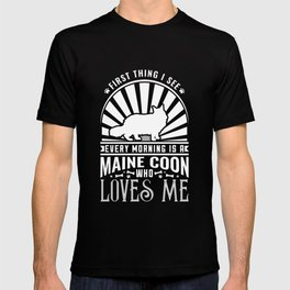 The First Thing I see Every Morning Is An Maine Coon Who Loves Me T-shirt