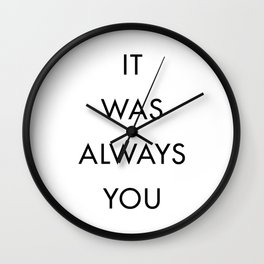 It Was Always You Wall Clock
