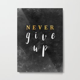 Never give up #motivationialquote Metal Print