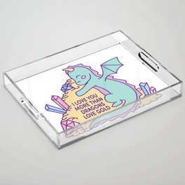 I love you more than dragons love gold Acrylic Tray