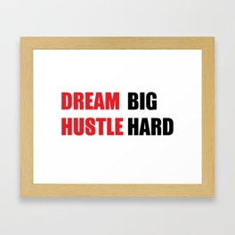 Dream Big, Hustle Hard Framed Art Print