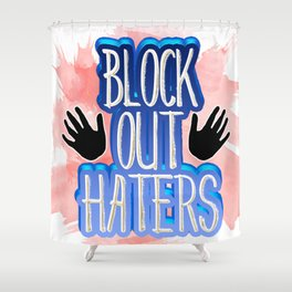 Block Out Haters Shower Curtain