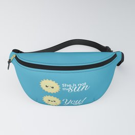 She is not the sun, you are! Fanny Pack
