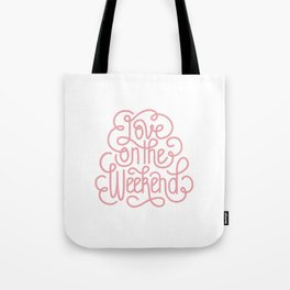 Love on the Weekend Tote Bag