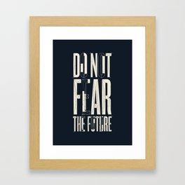 Do Not Fear the Future Framed Art Print