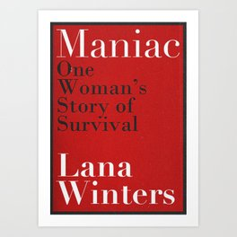 Maniac - One Woman's Story of Survival By Lana Winters (Book Rep) Art Print