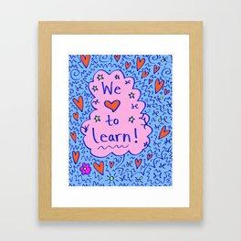 We love to learn! Framed Art Print