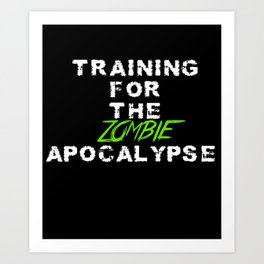 Training For the Zombie Apocalypse exercise funny t-shirt Art Print