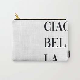 Ciao Bella Print, Italian Quote, Typography Quote Decor,  Italian Quote, Hello Beautiful Carry-All Pouch