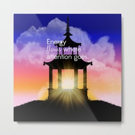 Energy flows where attention goes Metal Print