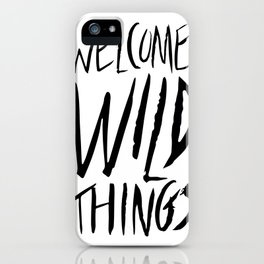 Welcome, Wild Things. iPhone Case