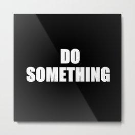 Do Something (get up get out & do something) Metal Print