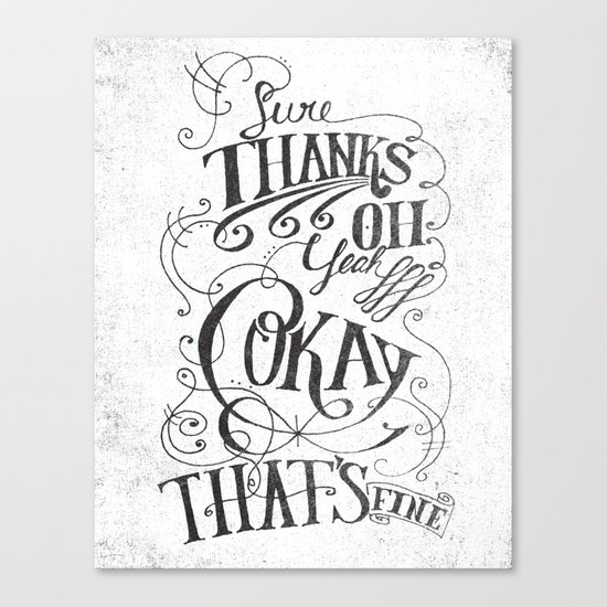 Sure Thanks Oh Yeah Okay That's Fine Canvas Print