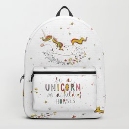 Be a UNICORN in a field of horses Backpack