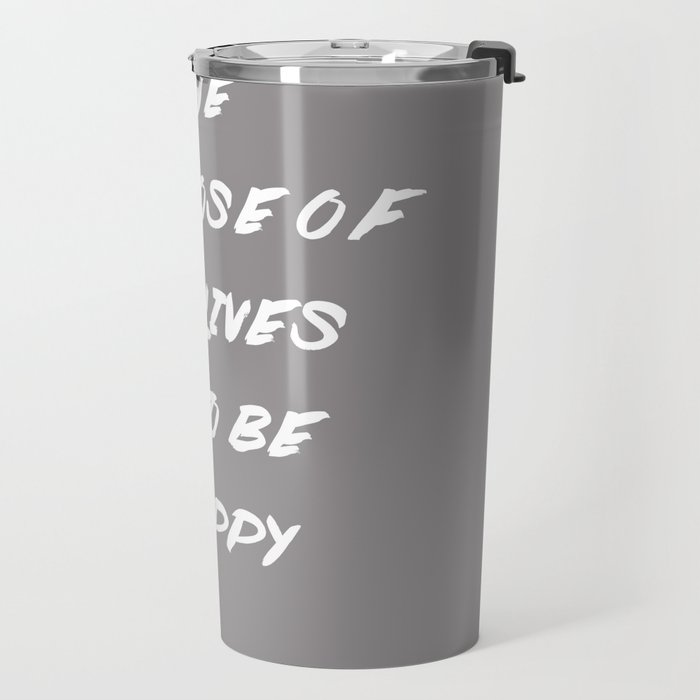 The Purpose Of Our Lives Is To Be Happy | Dalai Lama Quote Travel Mug