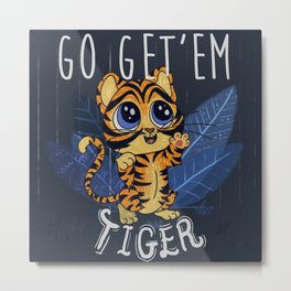 Go Get Em Cute Baby Tiger Animal Lover T Shirt Gift Metal Print