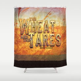 The Wheat and the Tares Shower Curtain