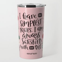 Funny Quote - I have the Simplest tastes - Oscar Wilde Travel Mug