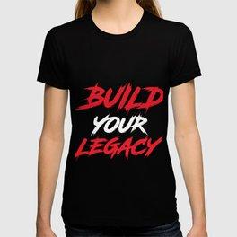 Build your legacy T shirt T-shirt