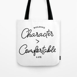 Character is Greater than Comfort Motivational Quote Tote Bag