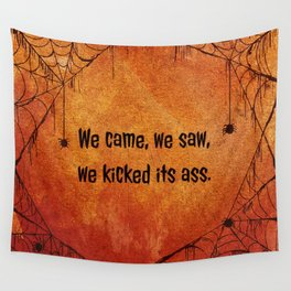 We came, we saw, we kicked its ass. Wall Tapestry