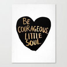 Be Courageous, Little Soul Canvas Print