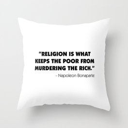 """""""Religion is What Keeps the Poor From Murdering the Rich"""" Throw Pillow"""