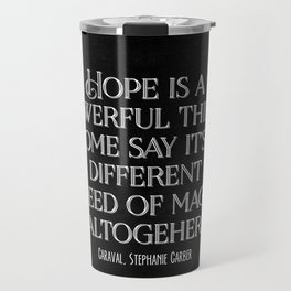Hope is a powerful thing - Caraval Stephanie G Travel Mug