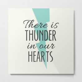 There is Thunder in our Hearts Metal Print