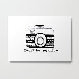 Don't be negative Metal Print
