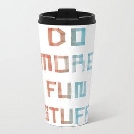 Do More Fun Stuff Metal Travel Mug