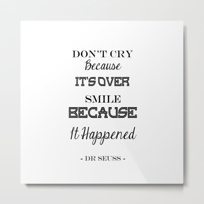Don't Cry Because It's Over Smile Because It Happened Metal Print