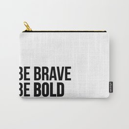 Be Brave Be Bold Carry-All Pouch