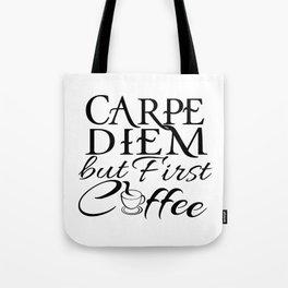 CARPE DIEM - but First Coffee Tote Bag