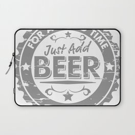FOR A GOOD TIME, JUST ADD BEER Laptop Sleeve