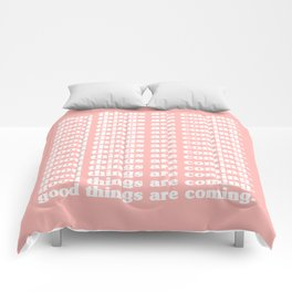 good things are coming. Comforters