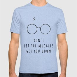Don't Let The Muggles Get You Down T-shirt