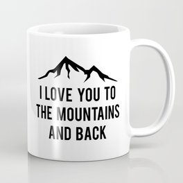 I Love You To The Mountains And Back Coffee Mug