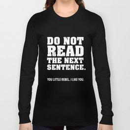 Do Not Read The Next Sentence Slogan Funny Comedy Parody Meme t-shirts Long Sleeve T-shirt