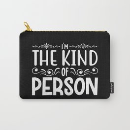 I'm the kind of person sassy quote 2020 Carry-All Pouch