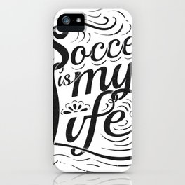Soccer is my Life iPhone Case