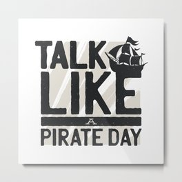 Talk like a pirate day Gift Metal Print