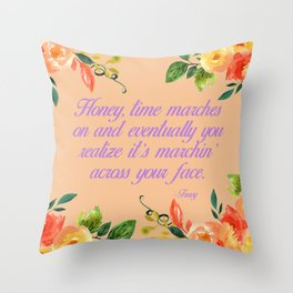 Steel Magnolias Truvy Time Marches Across Your Face Quote Throw Pillow