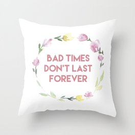 Bad times don't last forever Throw Pillow
