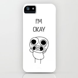 I'M OKAY  iPhone Case
