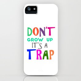 Don't Grow Up It's a Trap iPhone Case