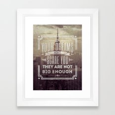If Your Dreams Do Not Scare You, They Are Not Big Enough Framed Art Print